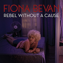 Fiona Bevan - Rebel Without A Cause